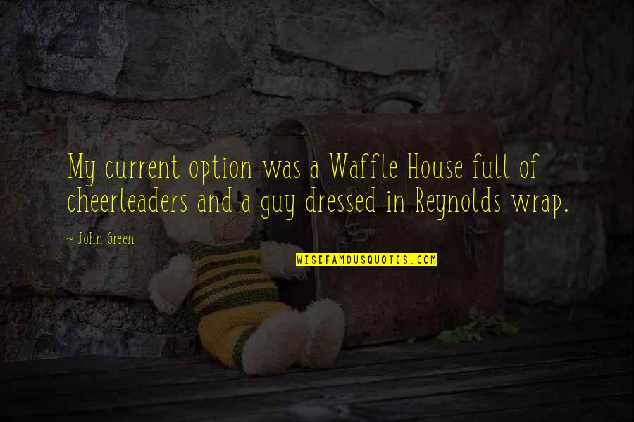 Cheerleaders Quotes By John Green: My current option was a Waffle House full