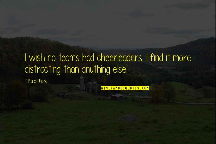 Cheerleaders Quotes By Kate Mara: I wish no teams had cheerleaders. I find