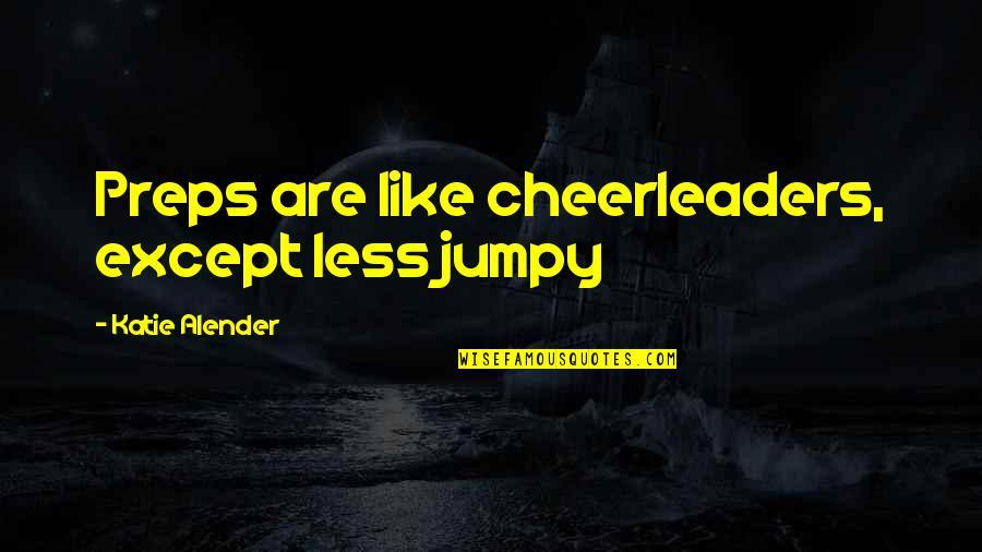 Cheerleaders Quotes By Katie Alender: Preps are like cheerleaders, except less jumpy