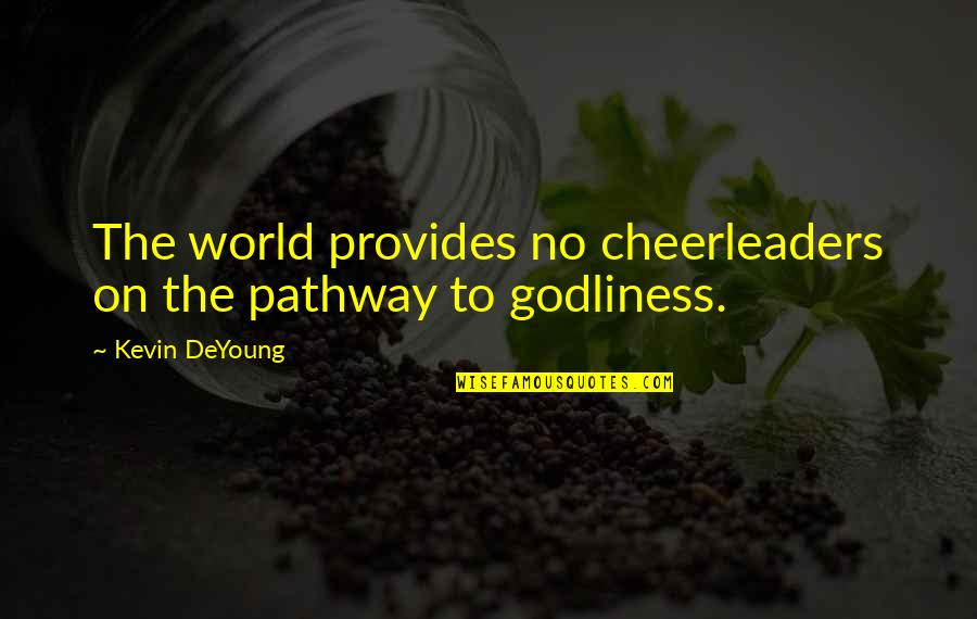 Cheerleaders Quotes By Kevin DeYoung: The world provides no cheerleaders on the pathway