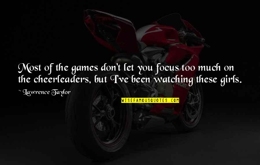 Cheerleaders Quotes By Lawrence Taylor: Most of the games don't let you focus