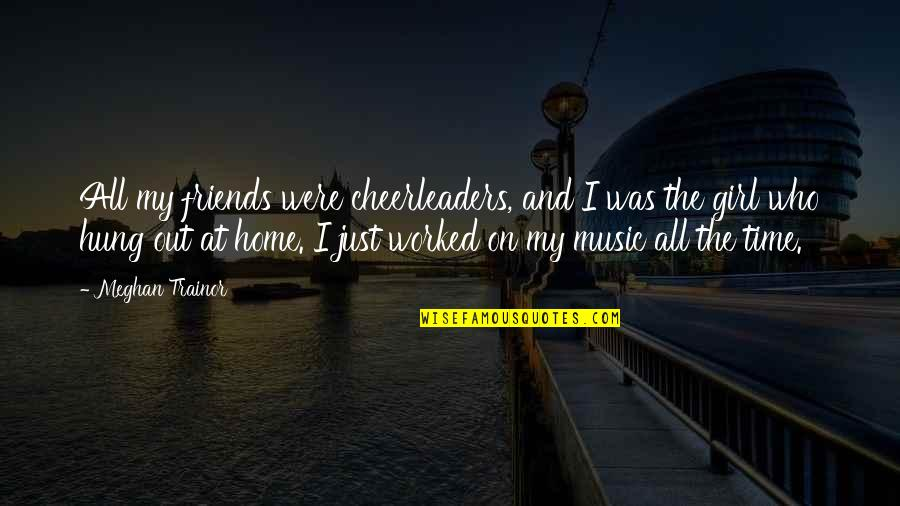 Cheerleaders Quotes By Meghan Trainor: All my friends were cheerleaders, and I was