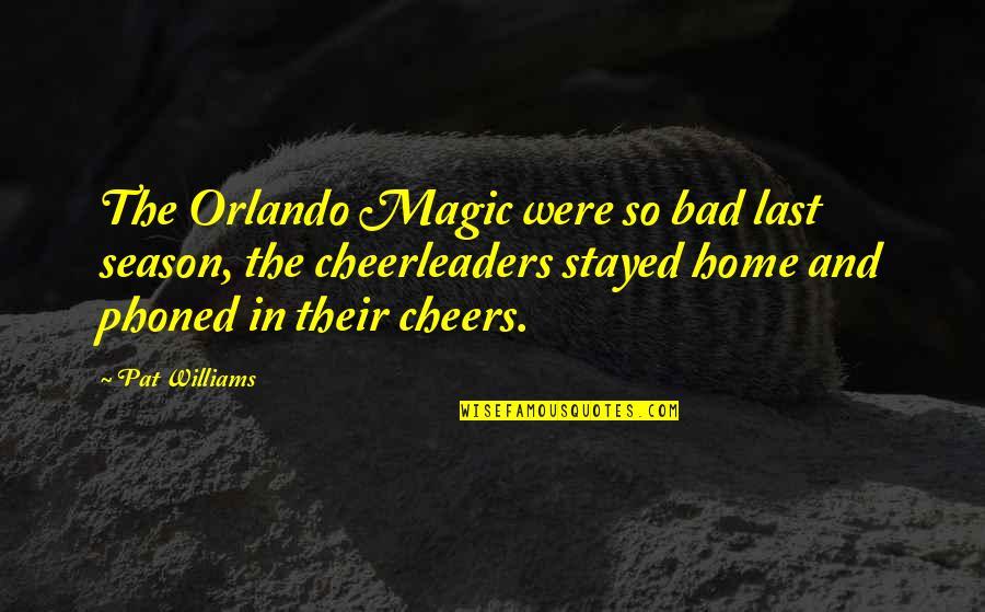 Cheerleaders Quotes By Pat Williams: The Orlando Magic were so bad last season,