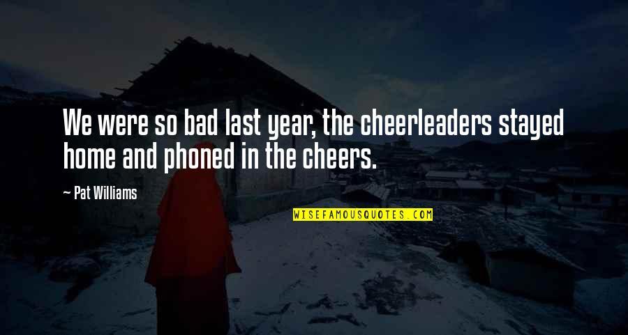 Cheerleaders Quotes By Pat Williams: We were so bad last year, the cheerleaders