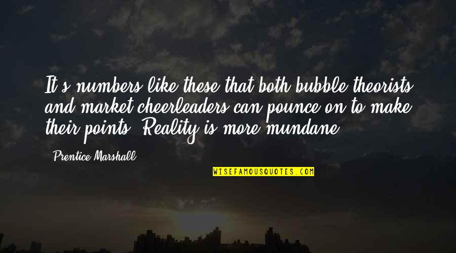 Cheerleaders Quotes By Prentice Marshall: It's numbers like these that both bubble-theorists and