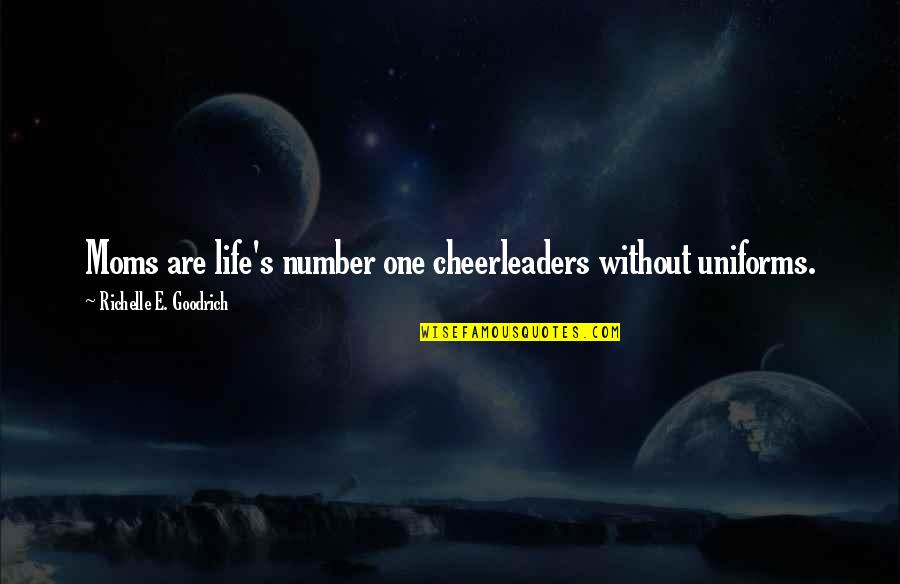 Cheerleaders Quotes By Richelle E. Goodrich: Moms are life's number one cheerleaders without uniforms.