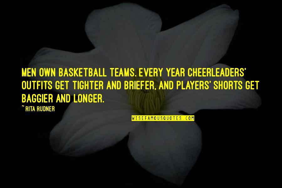 Cheerleaders Quotes By Rita Rudner: Men own basketball teams. Every year cheerleaders' outfits