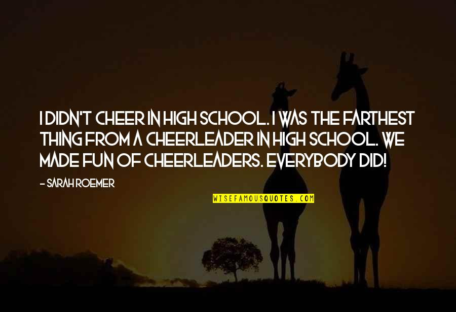 Cheerleaders Quotes By Sarah Roemer: I didn't cheer in high school. I was
