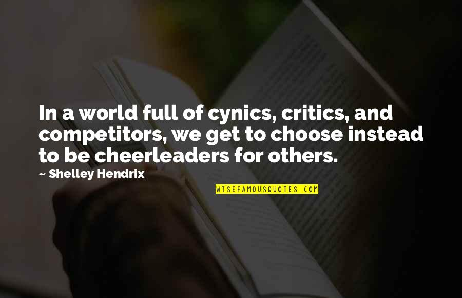Cheerleaders Quotes By Shelley Hendrix: In a world full of cynics, critics, and