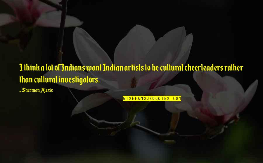 Cheerleaders Quotes By Sherman Alexie: I think a lot of Indians want Indian