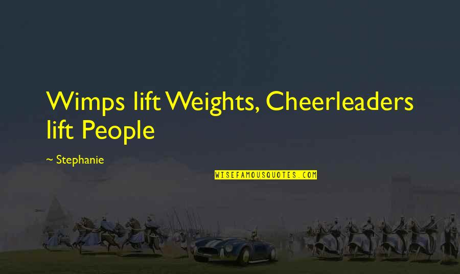 Cheerleaders Quotes By Stephanie: Wimps lift Weights, Cheerleaders lift People
