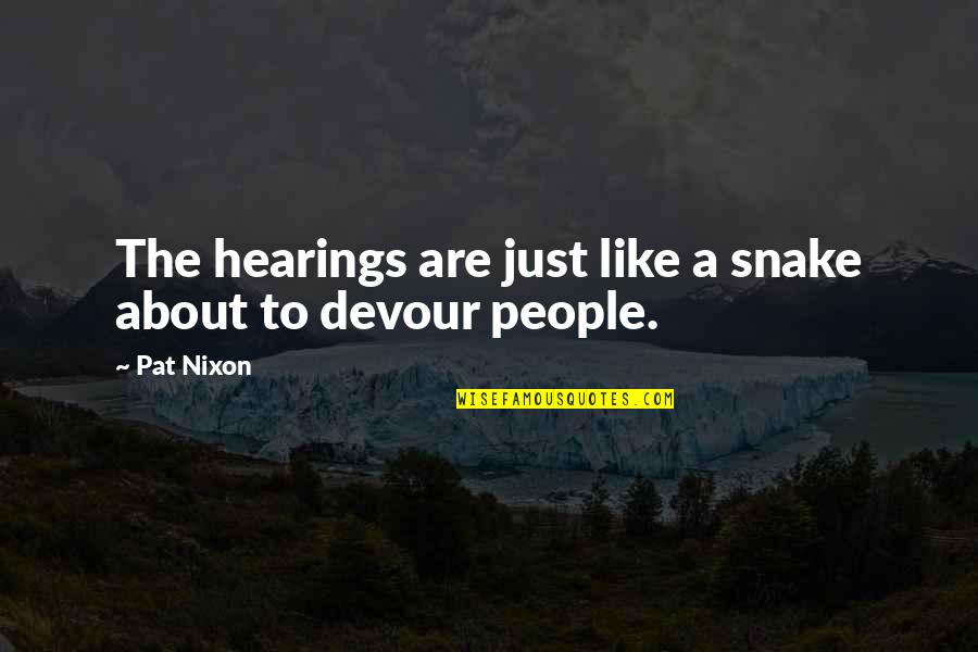 Cheerleading Bases Quotes By Pat Nixon: The hearings are just like a snake about