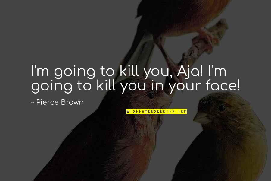Cheerleading Bases Quotes By Pierce Brown: I'm going to kill you, Aja! I'm going