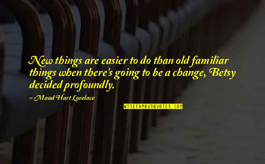 Cheerleading Sport Quotes By Maud Hart Lovelace: New things are easier to do than old