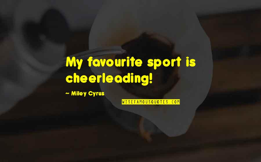 Cheerleading Sport Quotes By Miley Cyrus: My favourite sport is cheerleading!