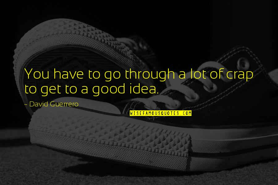 Cheers To Great Friends Quotes By David Guerrero: You have to go through a lot of