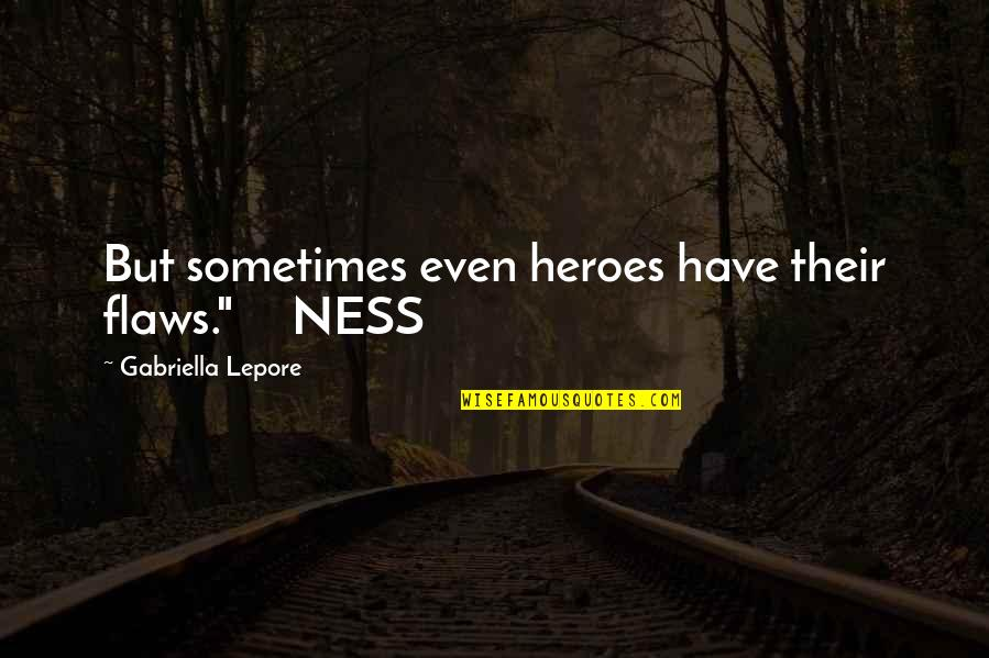 """Cheers To Great Friends Quotes By Gabriella Lepore: But sometimes even heroes have their flaws."""" NESS"""
