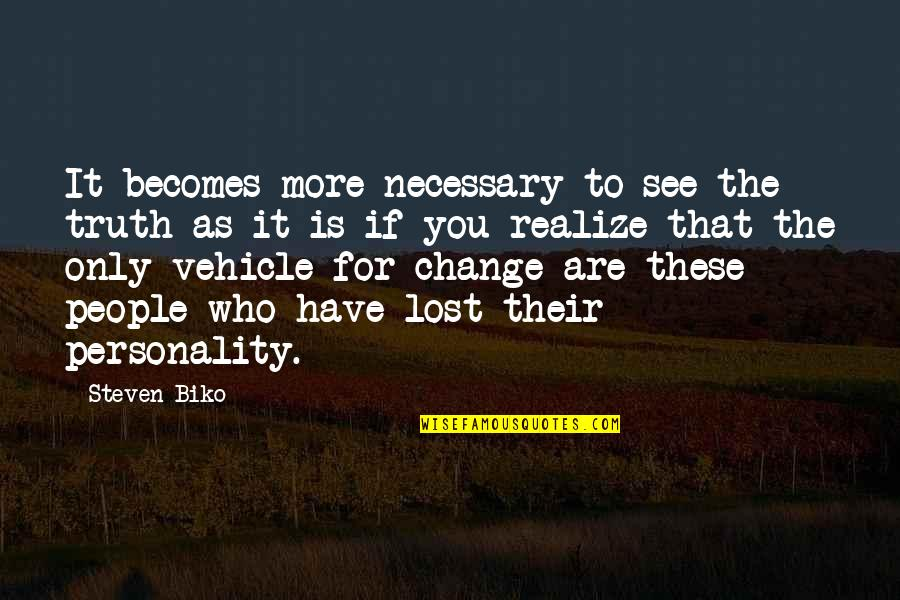 Cheers To Great Friends Quotes By Steven Biko: It becomes more necessary to see the truth