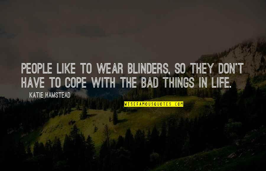 Cheeseless Quotes By Katie Hamstead: People like to wear blinders, so they don't