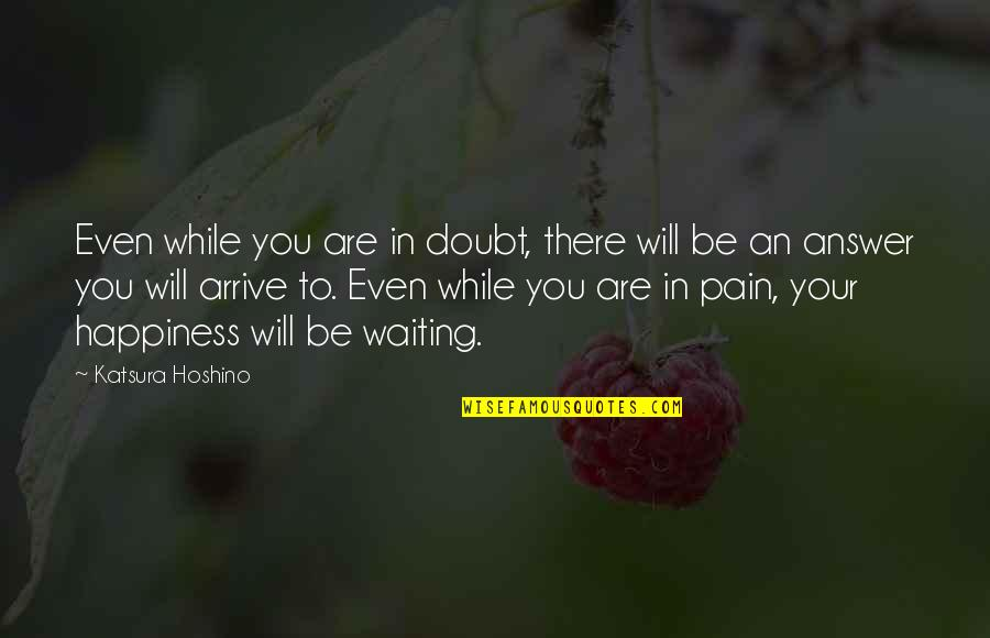 Cheeseless Quotes By Katsura Hoshino: Even while you are in doubt, there will