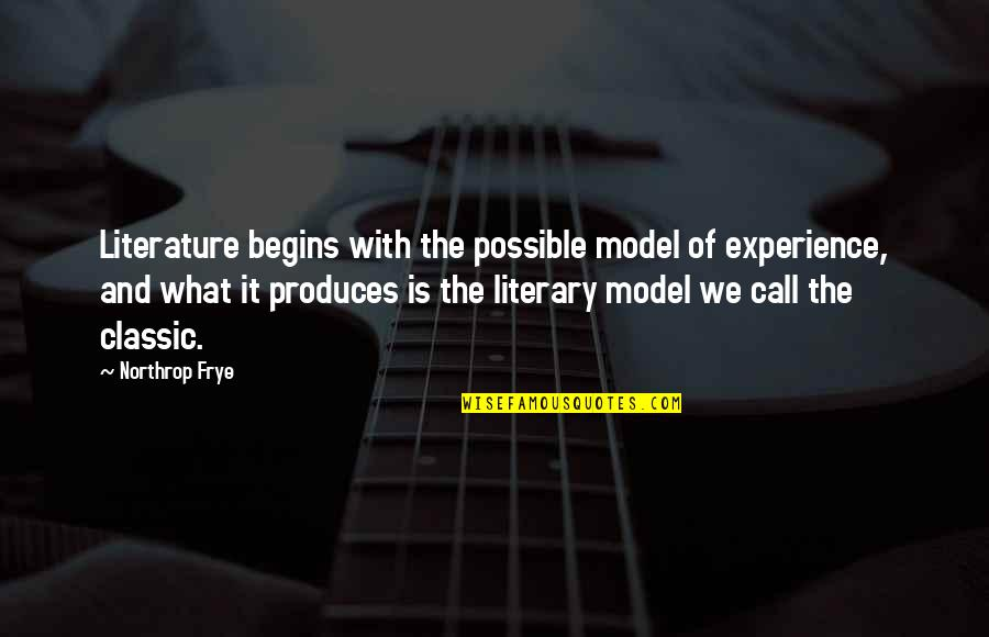 Cheesiest Yearbook Quotes By Northrop Frye: Literature begins with the possible model of experience,