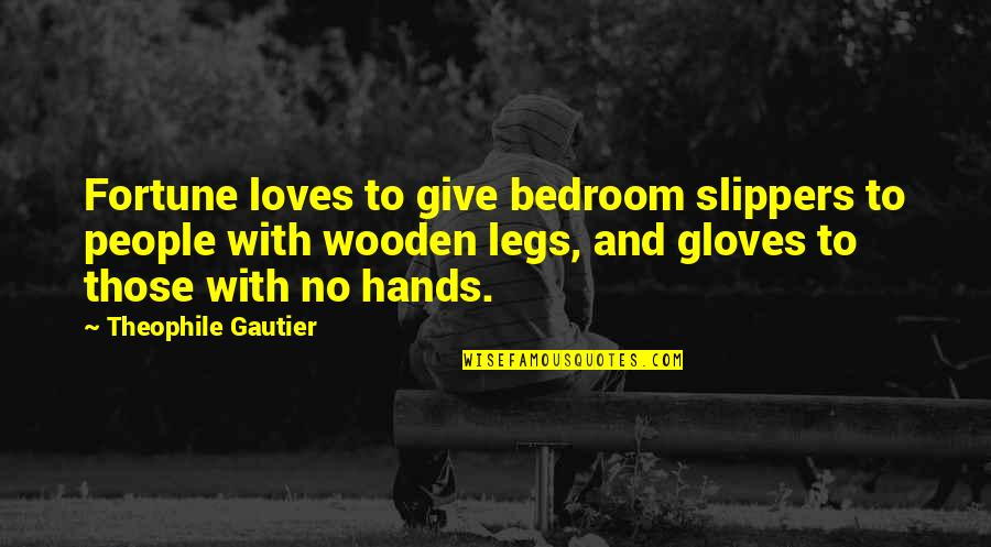 Cheesiest Yearbook Quotes By Theophile Gautier: Fortune loves to give bedroom slippers to people