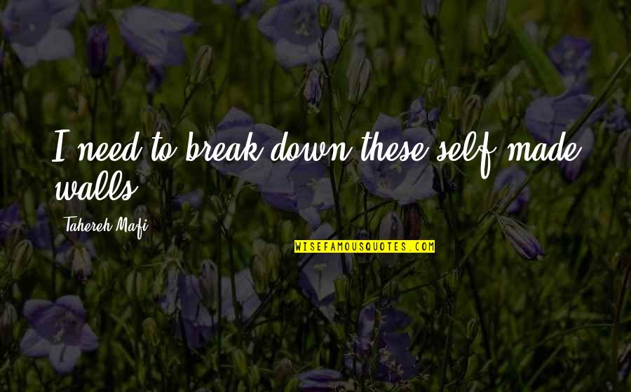 Cheesing Hard Quotes By Tahereh Mafi: I need to break down these self-made walls.