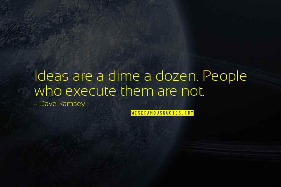 Chef Goes Nanners Quotes By Dave Ramsey: Ideas are a dime a dozen. People who