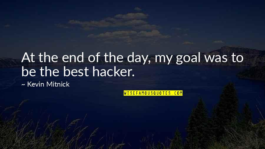 Chef Goes Nanners Quotes By Kevin Mitnick: At the end of the day, my goal