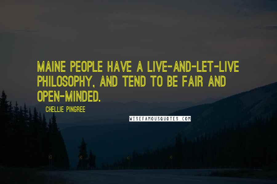 Chellie Pingree quotes: Maine people have a live-and-let-live philosophy, and tend to be fair and open-minded.