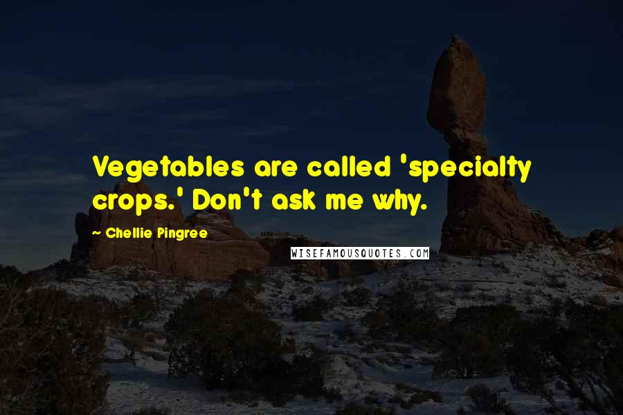 Chellie Pingree quotes: Vegetables are called 'specialty crops.' Don't ask me why.