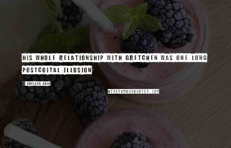 Chelsea Cain quotes: His whole relationship with Gretchen was one long postcoital illusion