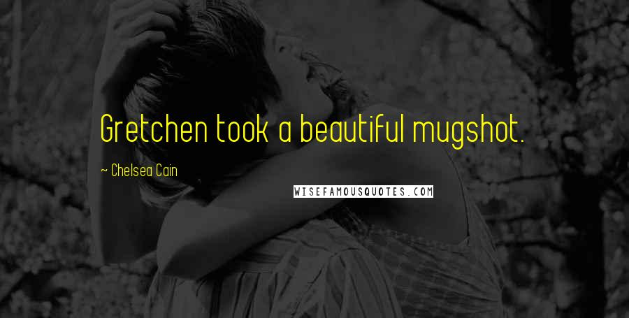 Chelsea Cain quotes: Gretchen took a beautiful mugshot.
