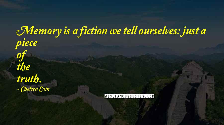 Chelsea Cain quotes: Memory is a fiction we tell ourselves: just a piece of the truth.