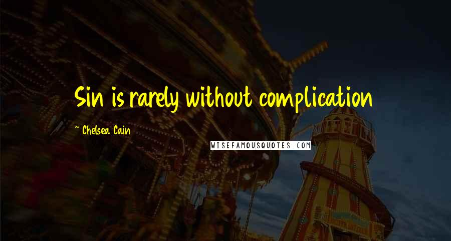 Chelsea Cain quotes: Sin is rarely without complication