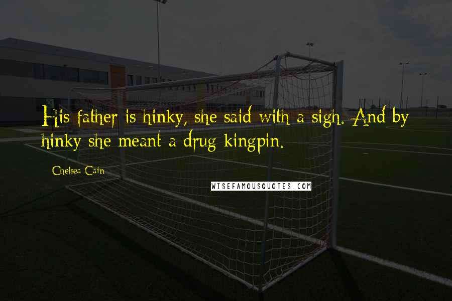 Chelsea Cain quotes: His father is hinky, she said with a sigh. And by hinky she meant a drug kingpin.