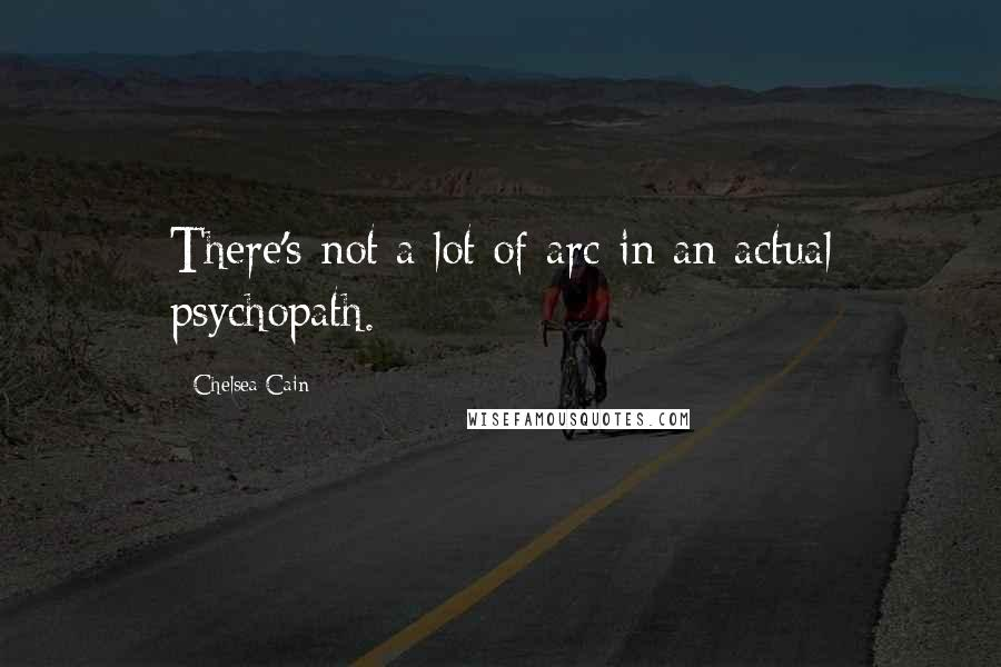 Chelsea Cain quotes: There's not a lot of arc in an actual psychopath.