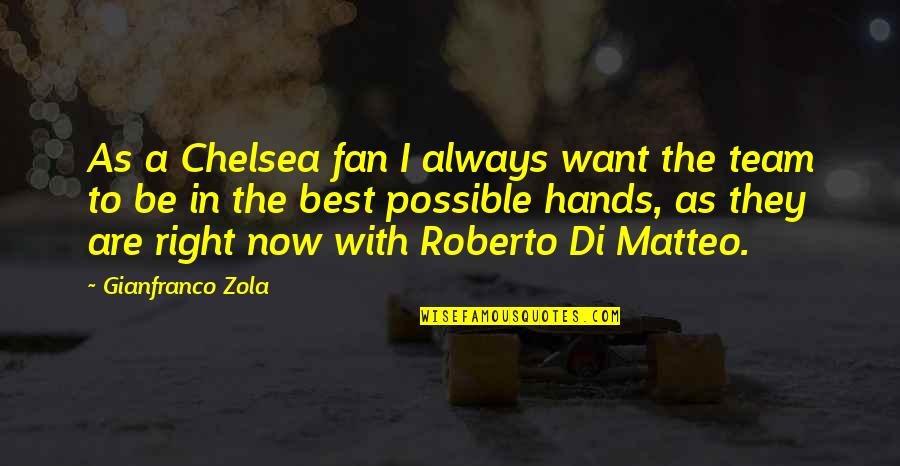 Chelsea Fan Quotes By Gianfranco Zola: As a Chelsea fan I always want the