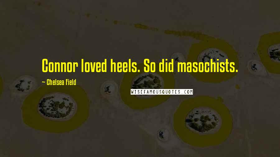 Chelsea Field quotes: Connor loved heels. So did masochists.
