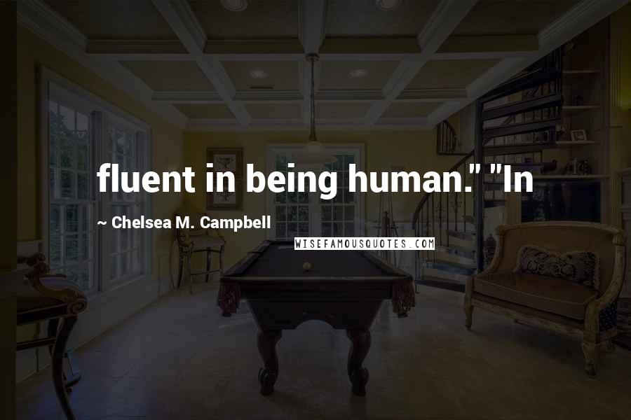 """Chelsea M. Campbell quotes: fluent in being human."""" """"In"""