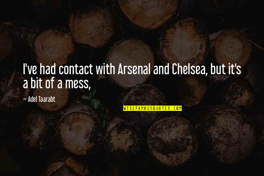 Chelsea's Quotes By Adel Taarabt: I've had contact with Arsenal and Chelsea, but