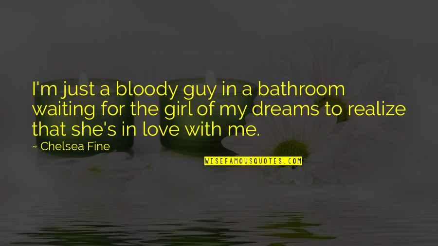 Chelsea's Quotes By Chelsea Fine: I'm just a bloody guy in a bathroom