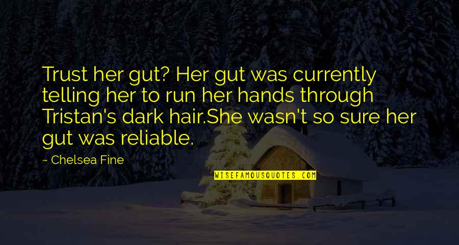 Chelsea's Quotes By Chelsea Fine: Trust her gut? Her gut was currently telling