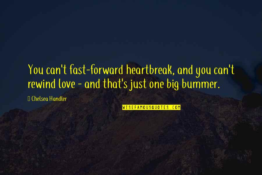 Chelsea's Quotes By Chelsea Handler: You can't fast-forward heartbreak, and you can't rewind