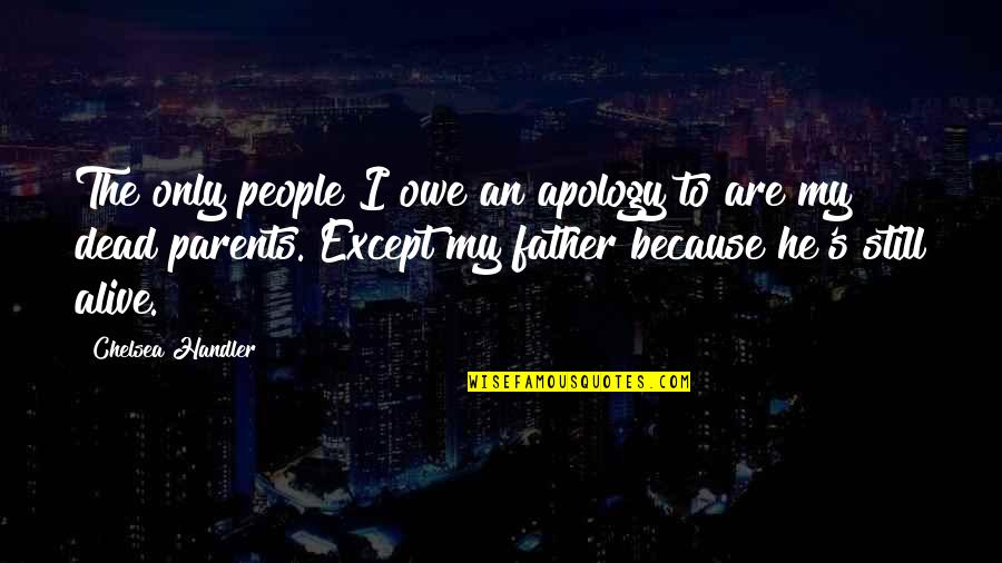 Chelsea's Quotes By Chelsea Handler: The only people I owe an apology to