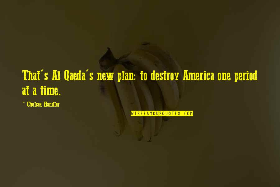 Chelsea's Quotes By Chelsea Handler: That's Al Qaeda's new plan: to destroy America