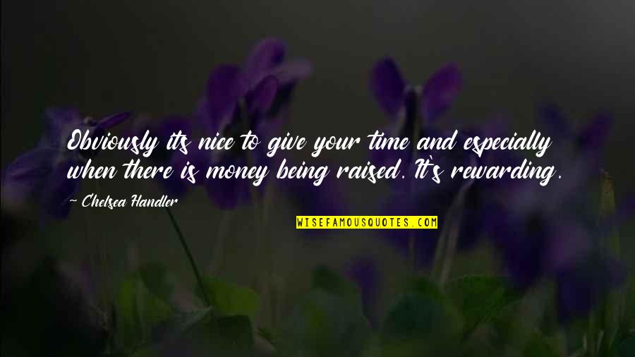 Chelsea's Quotes By Chelsea Handler: Obviously its nice to give your time and