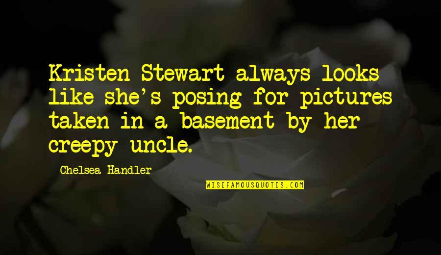 Chelsea's Quotes By Chelsea Handler: Kristen Stewart always looks like she's posing for