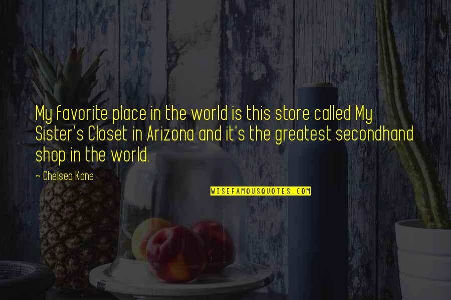 Chelsea's Quotes By Chelsea Kane: My favorite place in the world is this