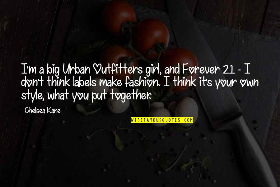 Chelsea's Quotes By Chelsea Kane: I'm a big Urban Outfitters girl, and Forever